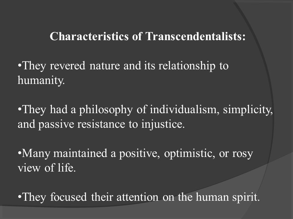 Characteristics of Transcendentalists: They revered nature and its relationship to humanity.