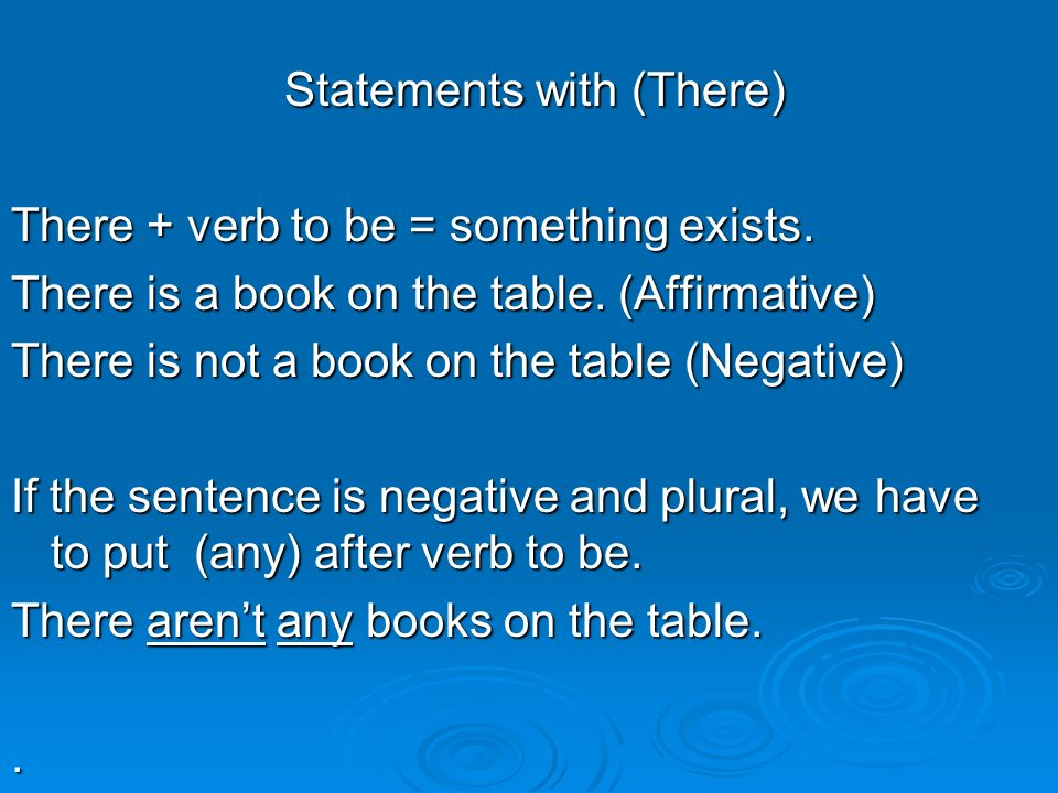 Statements with (There) Statements with (There) There + verb to be = something exists.