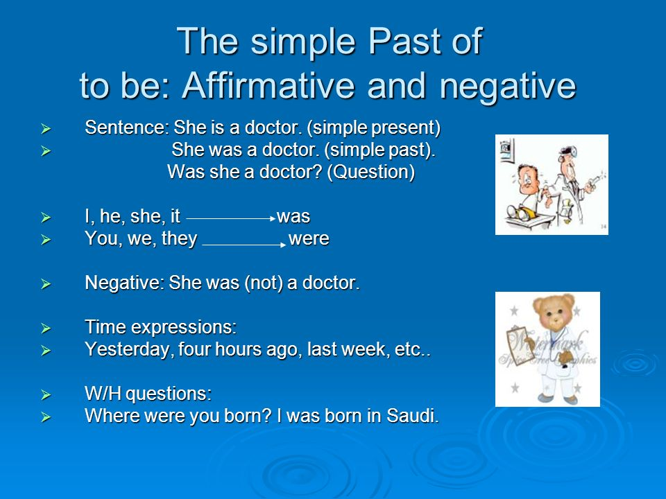The simple Past of to be: Affirmative and negative  Sentence: She is a doctor.