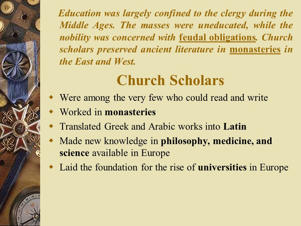 Education was largely confined to the clergy during the Middle Ages.