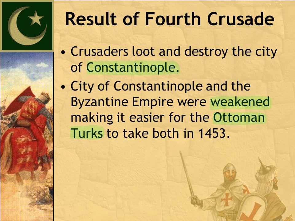 Crusaders loot and destroy the city of Constantinople.