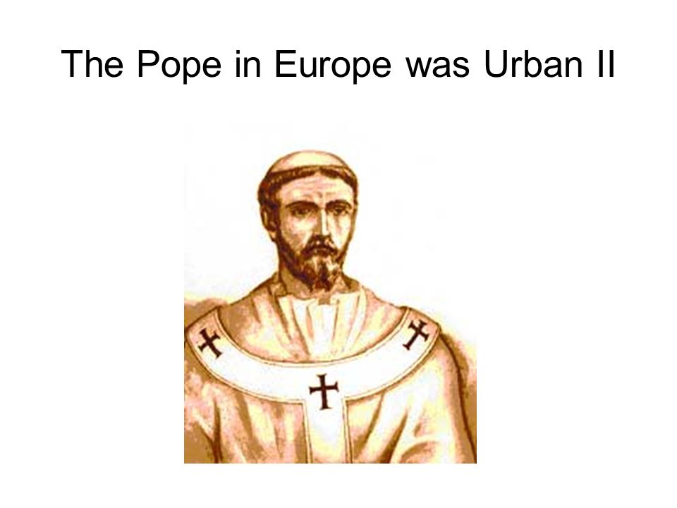 The Pope in Europe was Urban II