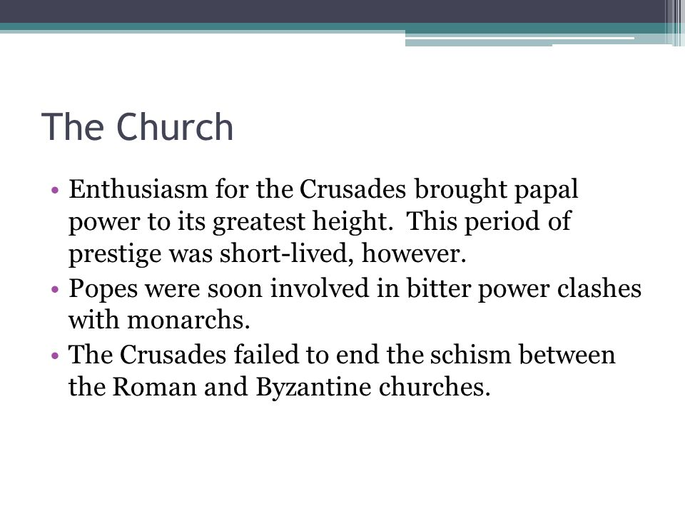 The Church Enthusiasm for the Crusades brought papal power to its greatest height.