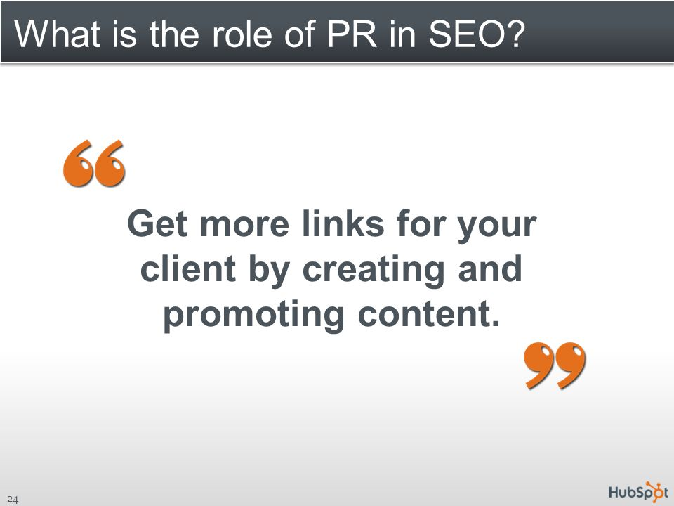 What is the role of PR in SEO 24 Get more links for your client by creating and promoting content.