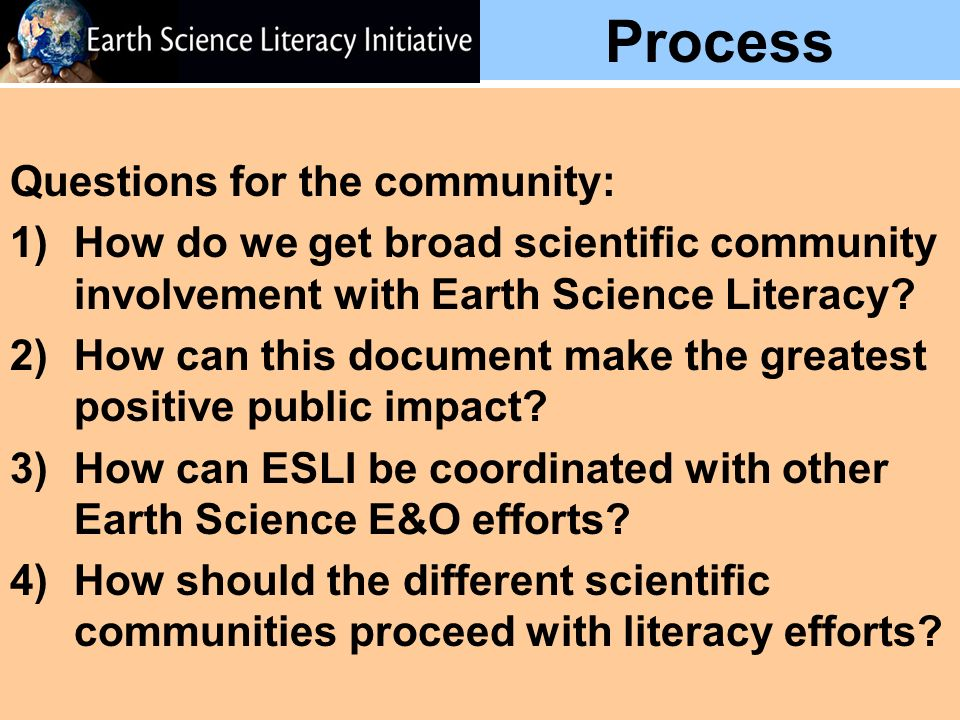 Process Questions for the community: 1)How do we get broad scientific community involvement with Earth Science Literacy.
