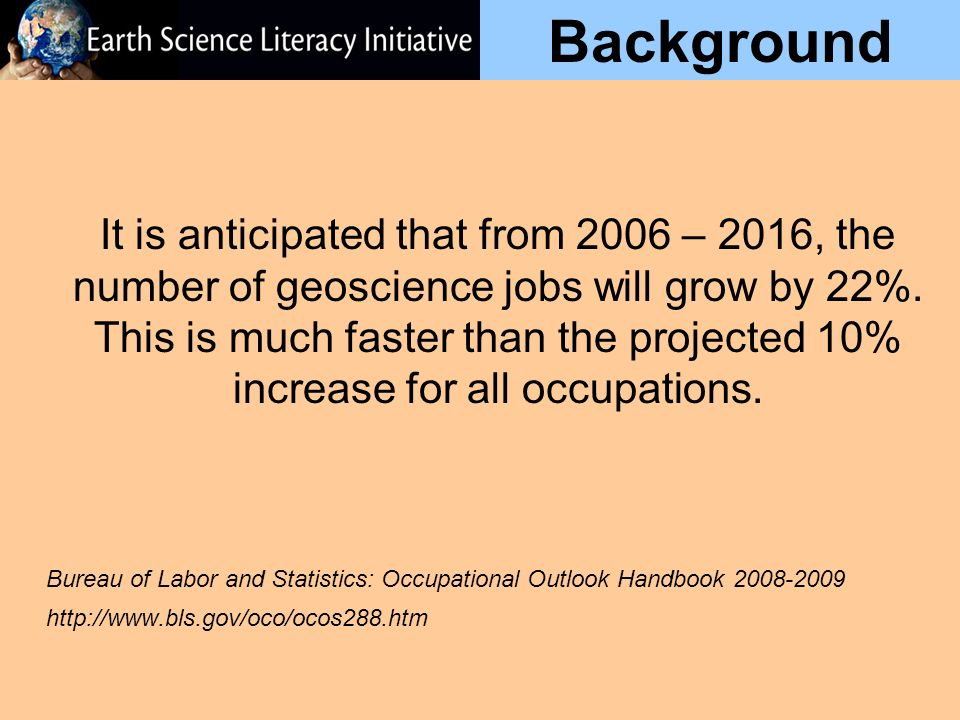 Background It is anticipated that from 2006 – 2016, the number of geoscience jobs will grow by 22%.