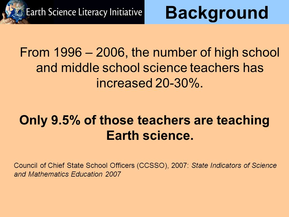 Background From 1996 – 2006, the number of high school and middle school science teachers has increased 20-30%.