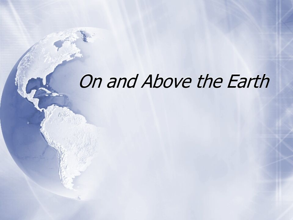 On and Above the Earth