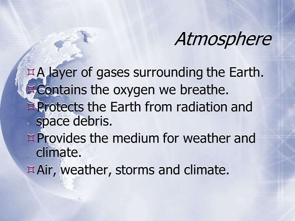 Atmosphere  A layer of gases surrounding the Earth.