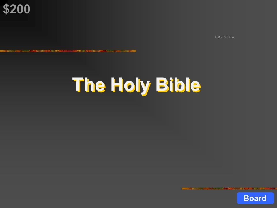 What is the holy book of Christianity $200 Cat 2: $200 Q