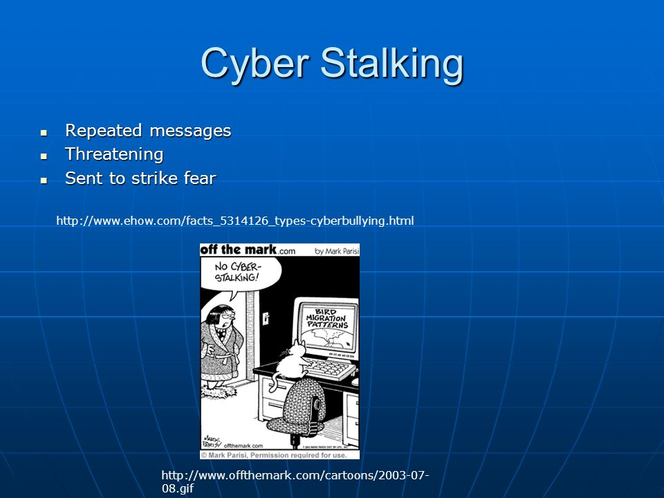 Cyber Stalking Repeated messages Repeated messages Threatening Threatening Sent to strike fear Sent to strike fear gif