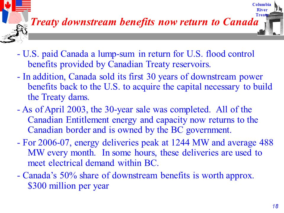 18 Columbia River Treaty Treaty downstream benefits now return to Canada - U.S.