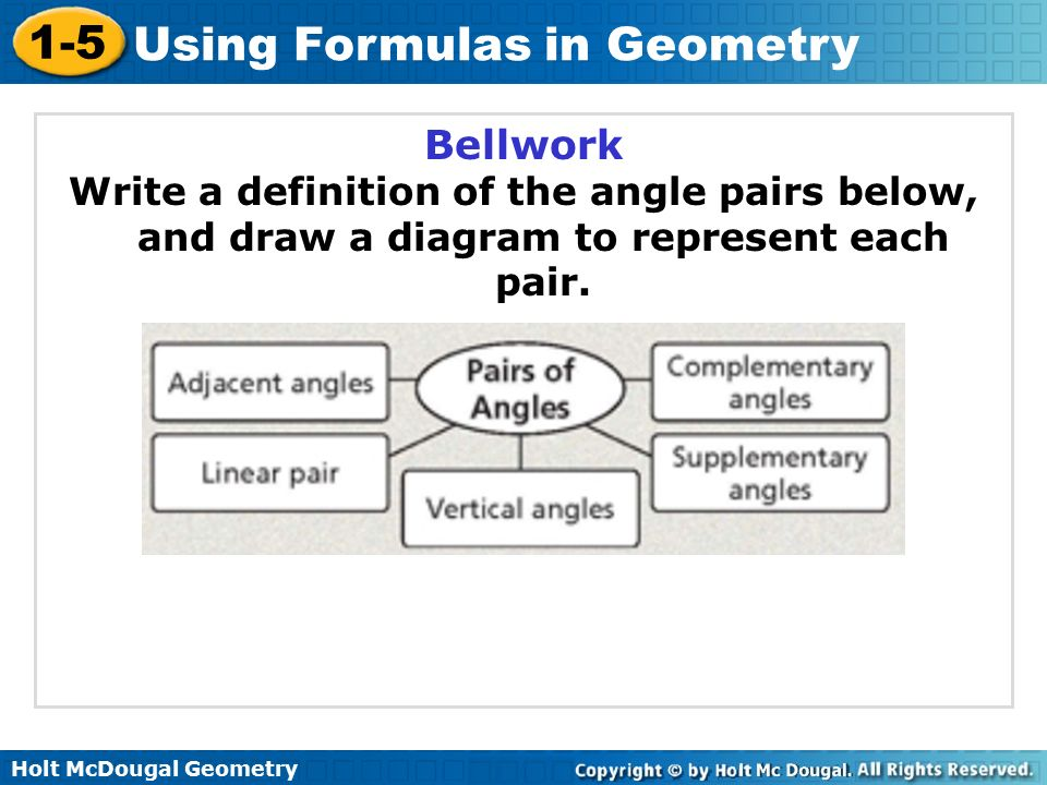 Holt McDougal Geometry 1-5 Using Formulas in Geometry Bellwork Write a definition of the angle pairs below, and draw a diagram to represent each pair.