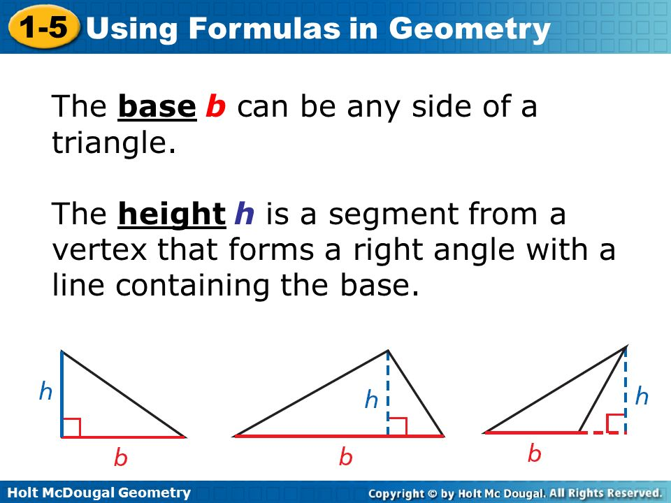 Holt McDougal Geometry 1-5 Using Formulas in Geometry The base b can be any side of a triangle.