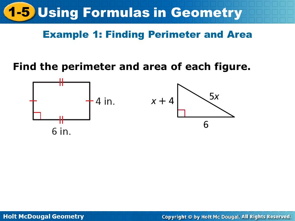 Holt McDougal Geometry 1-5 Using Formulas in Geometry Find the perimeter and area of each figure.