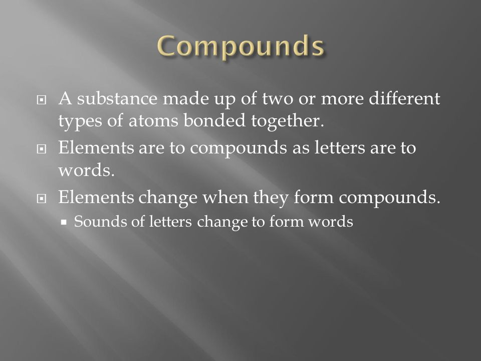  A substance made up of two or more different types of atoms bonded together.