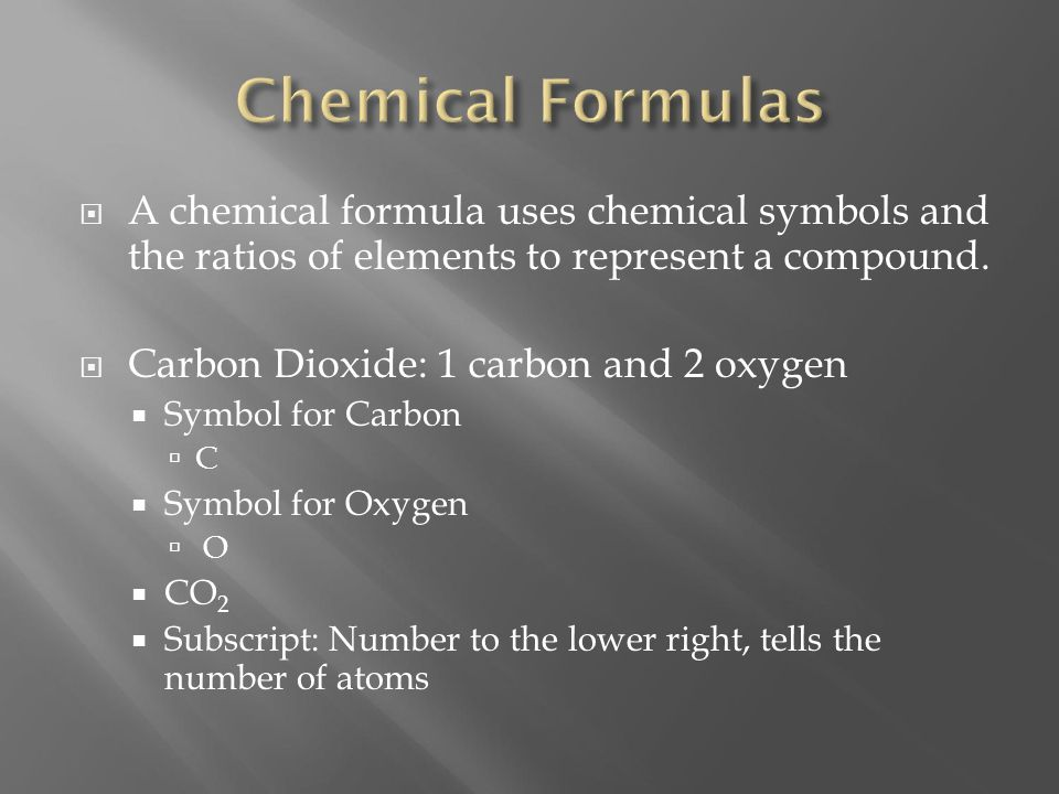  A chemical formula uses chemical symbols and the ratios of elements to represent a compound.