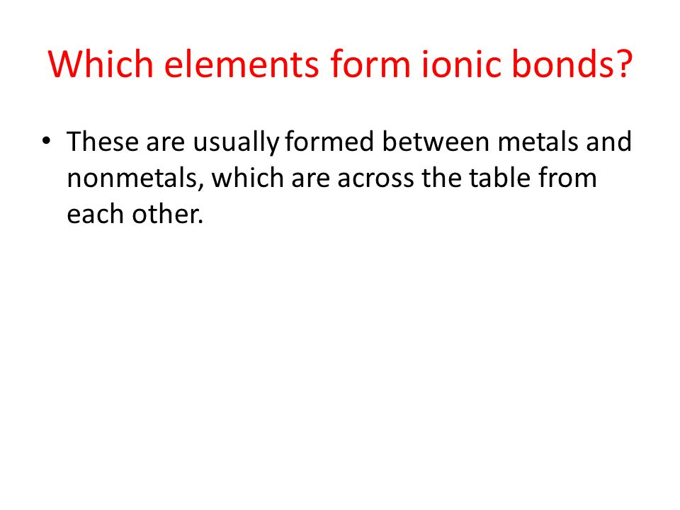 Which elements form ionic bonds.