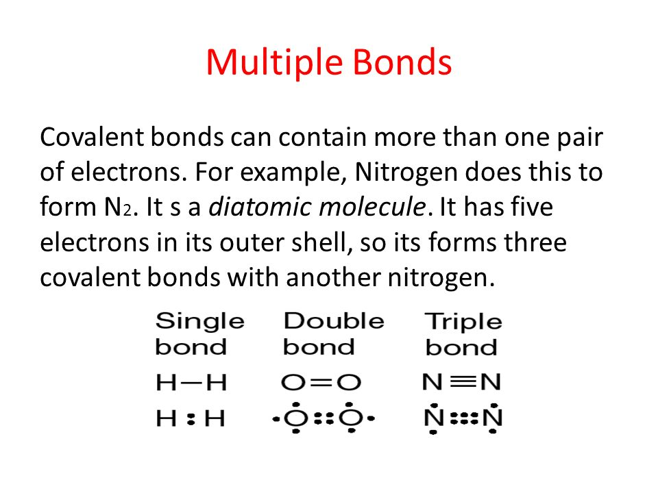 Multiple Bonds Covalent bonds can contain more than one pair of electrons.