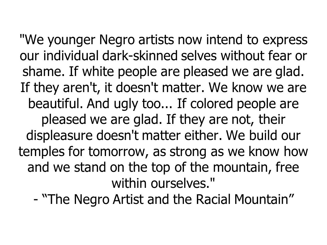 We younger Negro artists now intend to express our individual dark-skinned selves without fear or shame.