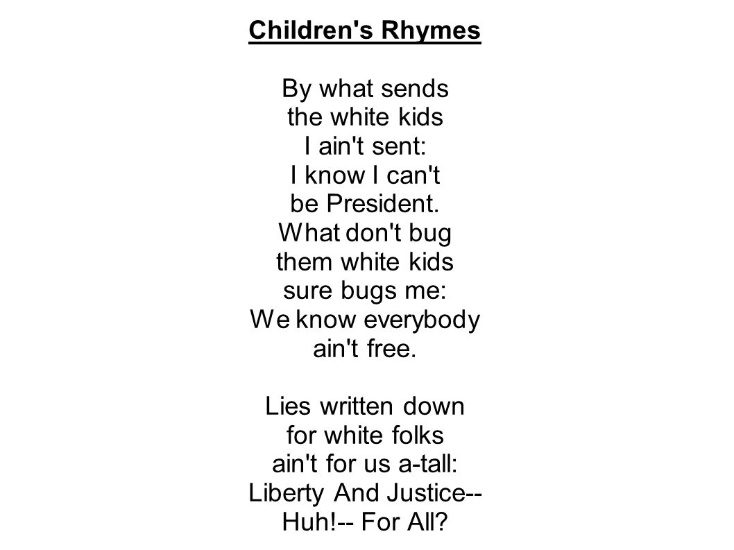 Children s Rhymes By what sends the white kids I ain t sent: I know I can t be President.
