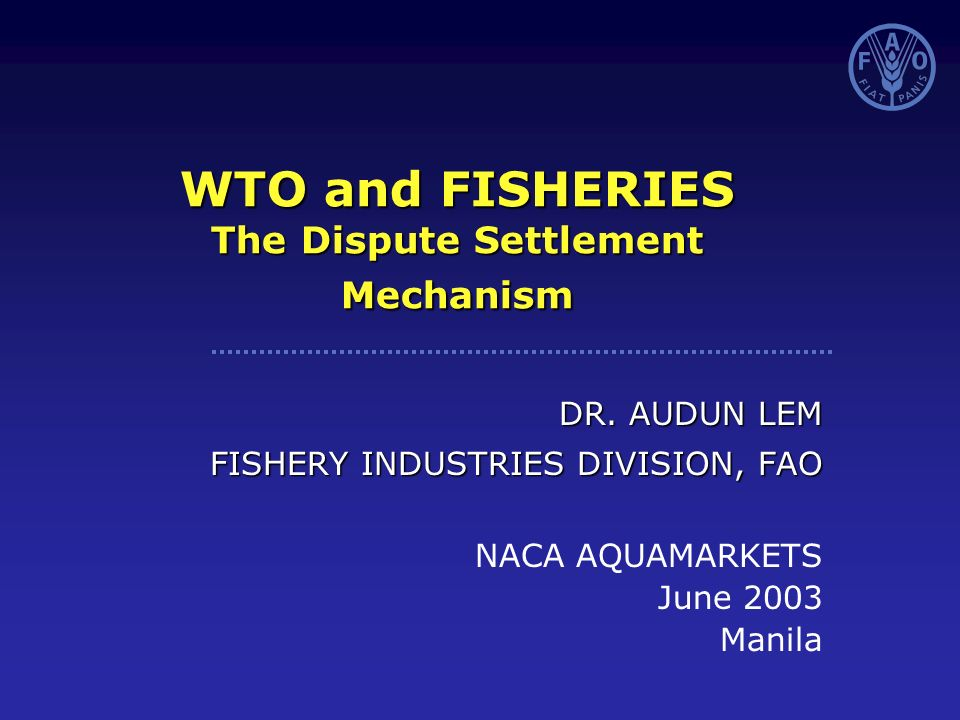WTO and FISHERIES The Dispute Settlement Mechanism DR.