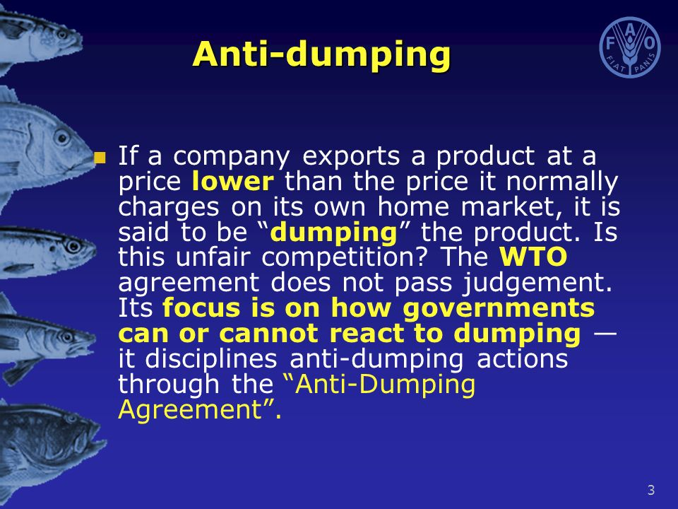 3 Anti-dumping If a company exports a product at a price lower than the price it normally charges on its own home market, it is said to be dumping the product.