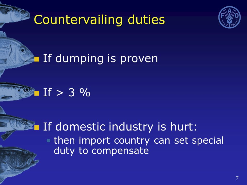 7 Countervailing duties If dumping is proven If > 3 % If domestic industry is hurt: then import country can set special duty to compensate