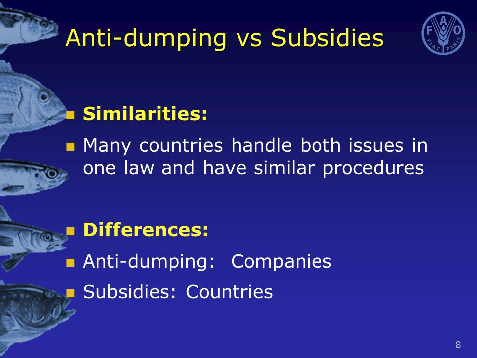 8 Anti-dumping vs Subsidies Similarities: Many countries handle both issues in one law and have similar procedures Differences: Anti-dumping: Companies Subsidies: Countries