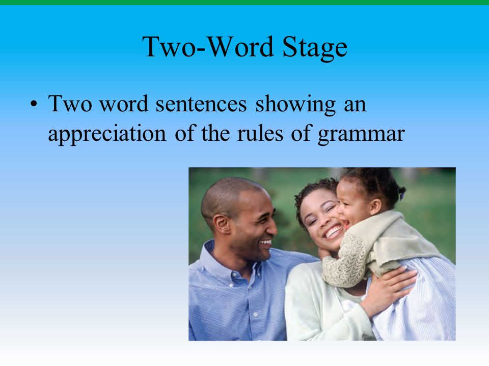 Two-Word Stage Two word sentences showing an appreciation of the rules of grammar