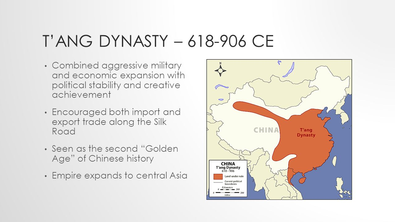 T'ANG DYNASTY – CE Combined aggressive military and economic expansion with political stability and creative achievement Encouraged both import and export trade along the Silk Road Seen as the second Golden Age of Chinese history Empire expands to central Asia