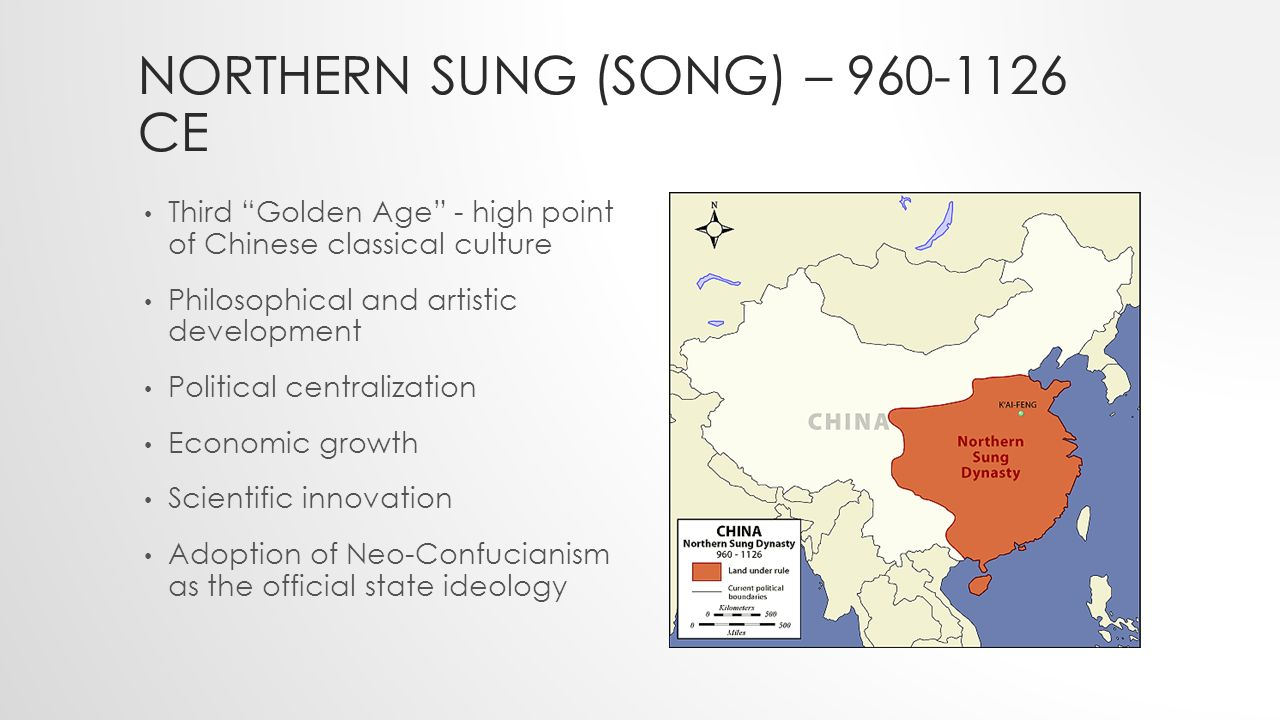 NORTHERN SUNG (SONG) – CE Third Golden Age - high point of Chinese classical culture Philosophical and artistic development Political centralization Economic growth Scientific innovation Adoption of Neo-Confucianism as the official state ideology