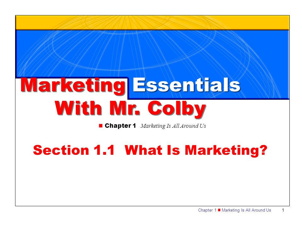 Chapter 1 Marketing Is All Around Us1 Marketing Essentials With Mr.