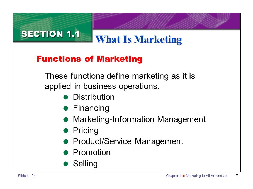 Chapter 1 Marketing Is All Around Us7 SECTION 1.1 What Is Marketing These functions define marketing as it is applied in business operations.