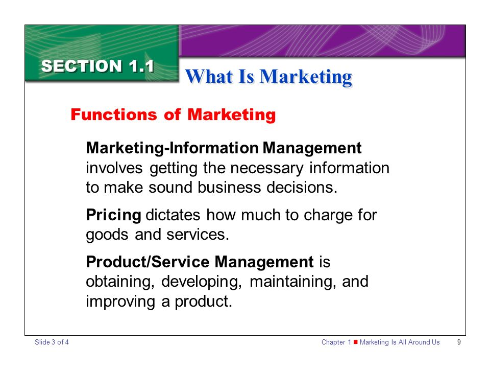 Chapter 1 Marketing Is All Around Us9 SECTION 1.1 What Is Marketing Marketing-Information Management involves getting the necessary information to make sound business decisions.