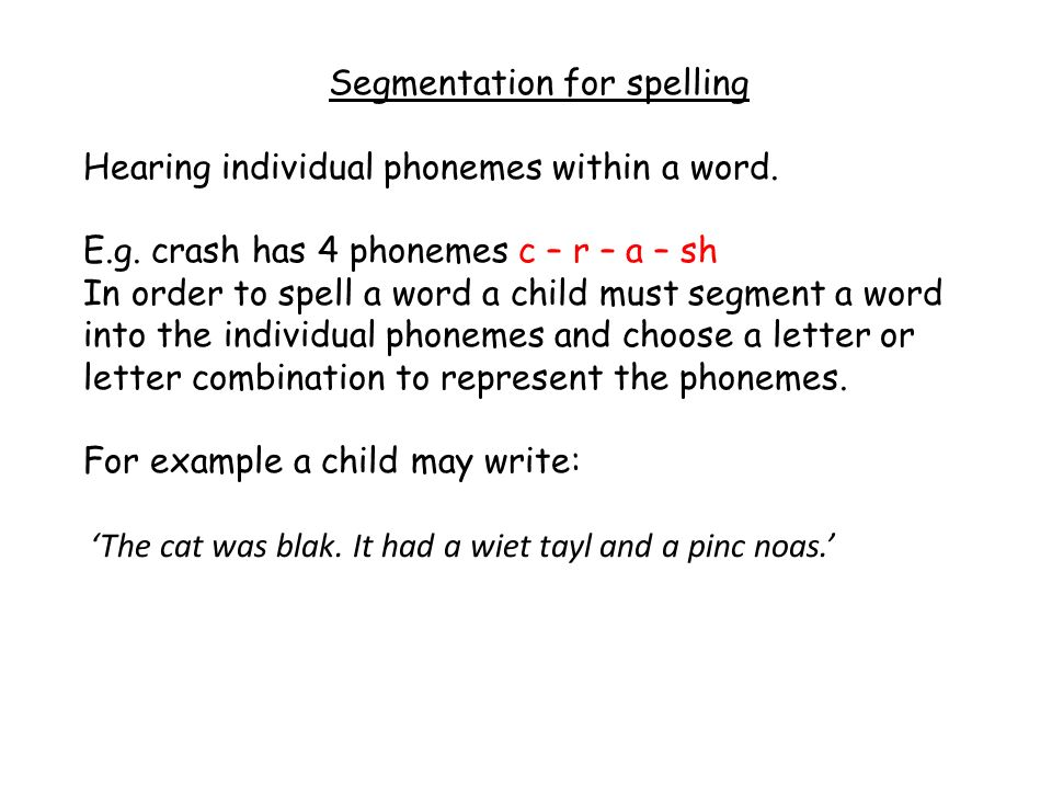 Segmentation for spelling Hearing individual phonemes within a word.