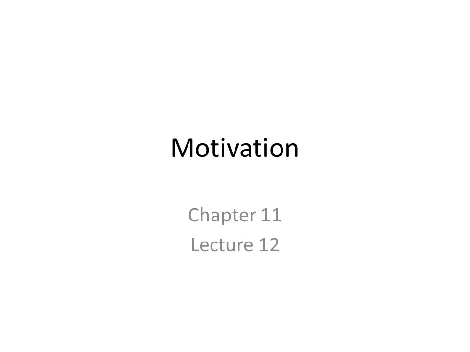 Motivation Chapter 11 Lecture 12