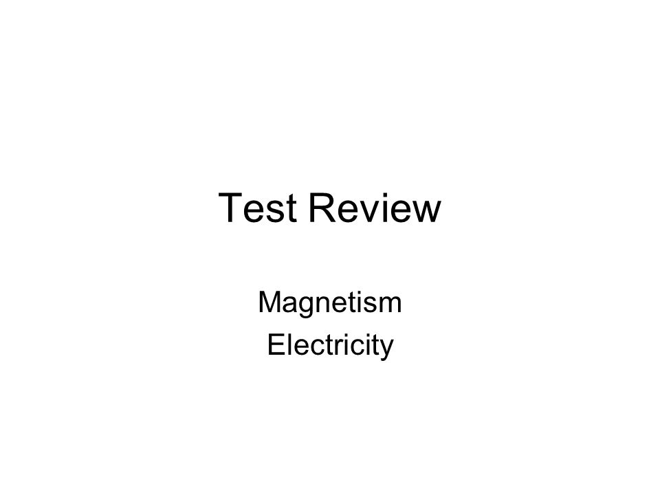 Test Review Magnetism Electricity