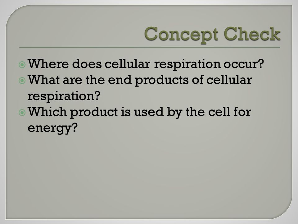  Where does cellular respiration occur.  What are the end products of cellular respiration.