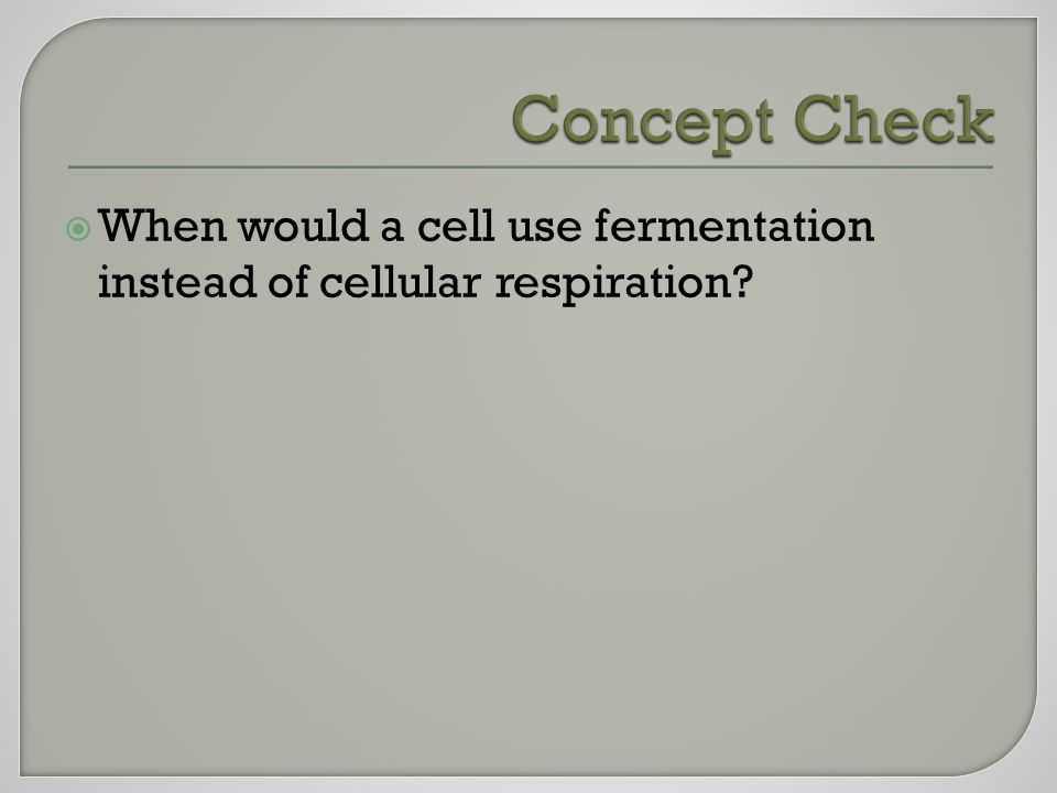  When would a cell use fermentation instead of cellular respiration