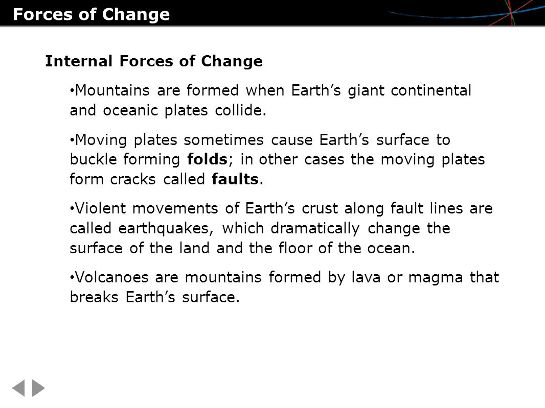 Internal Forces of Change Mountains are formed when Earth's giant continental and oceanic plates collide.