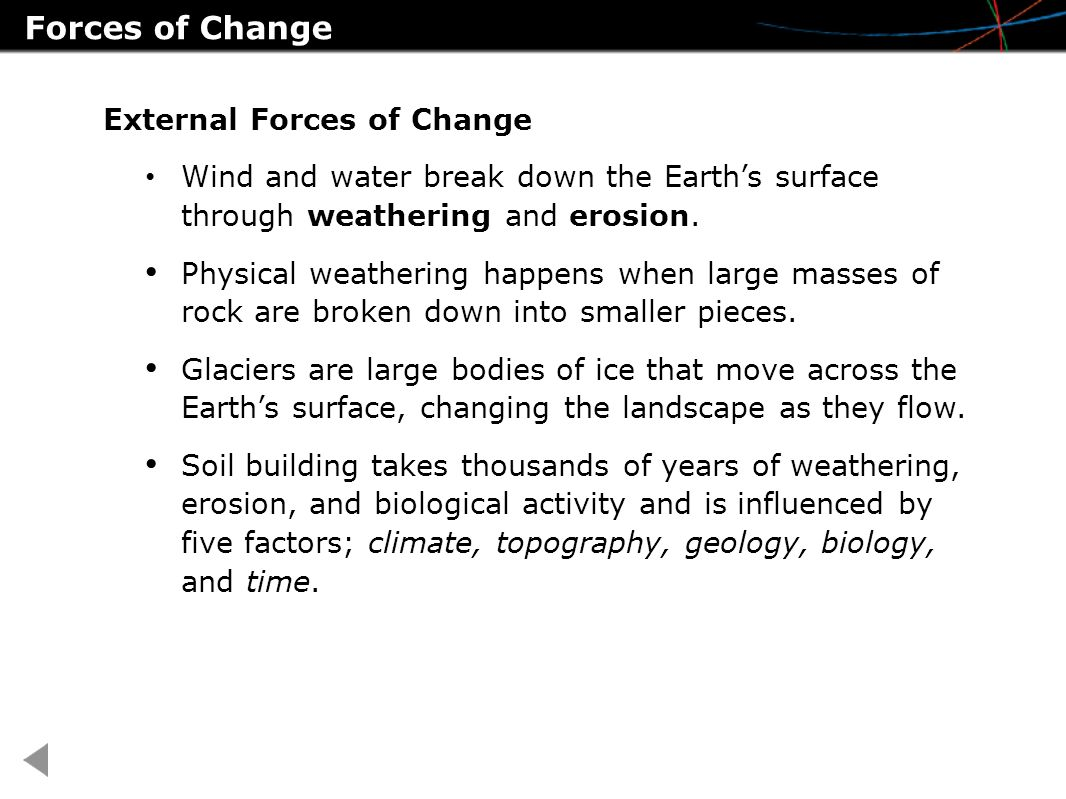 External Forces of Change Wind and water break down the Earth's surface through weathering and erosion.