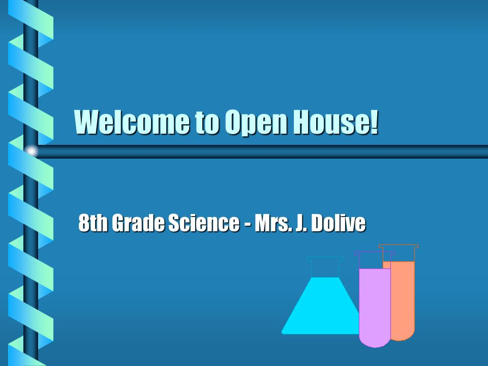Welcome to Open House! 8th Grade Science - Mrs. J. Dolive