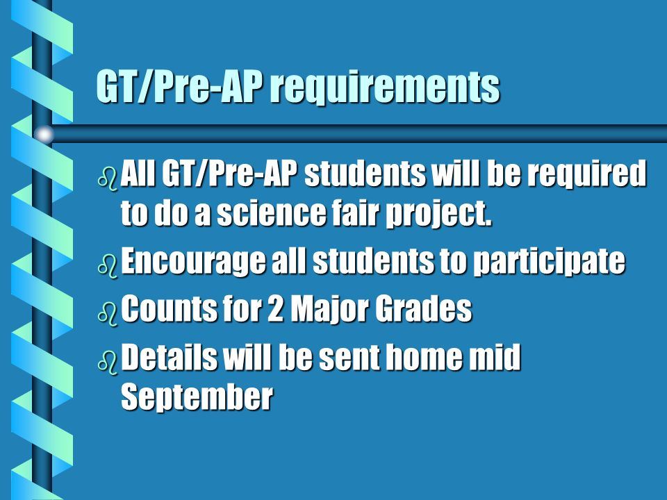 GT/Pre-AP requirements b All GT/Pre-AP students will be required to do a science fair project.