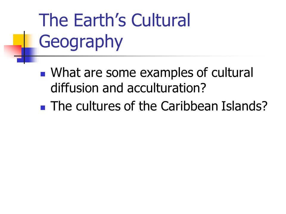 The Earth's Cultural Geography What are some examples of cultural diffusion and acculturation.