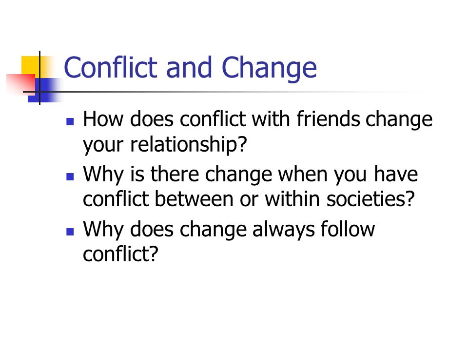 Conflict and Change How does conflict with friends change your relationship.
