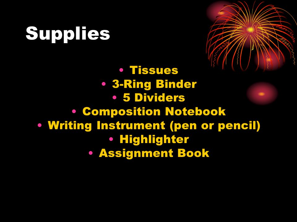 2 supplies tissues 3 ring binder 5 dividers composition notebook writing instrument pen or pencil highlighter assignment book