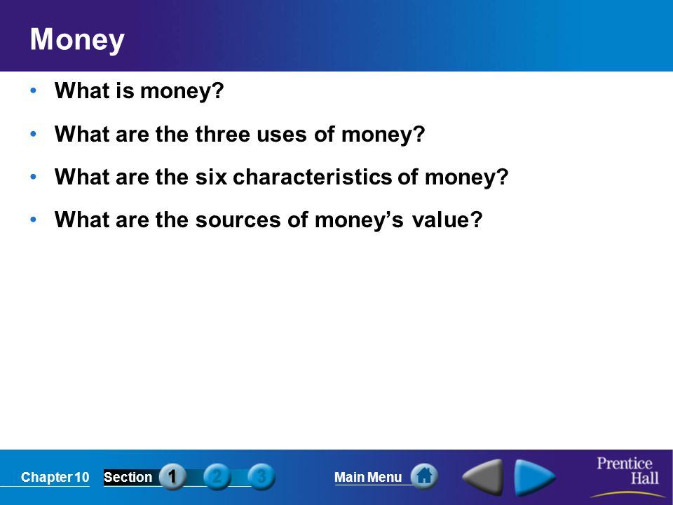 Chapter 10SectionMain Menu Money What is money. What are the three uses of money.