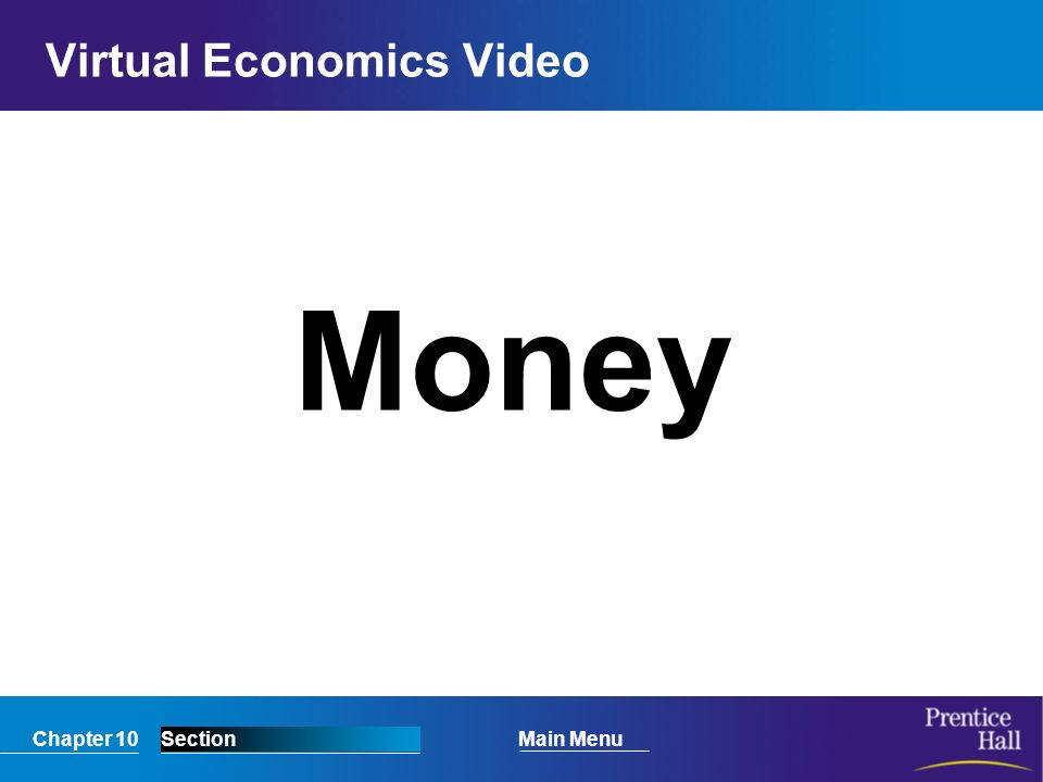 Chapter 10SectionMain Menu Virtual Economics Video Money