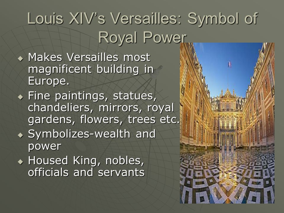 Louis XIV's Versailles: Symbol of Royal Power  Makes Versailles most magnificent building in Europe.